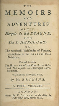 The Memoirs and Adventures of the Marquis de Bretagne, and Duc D'Harcourt: or, the Wonderful Vicissitudes of Fortune, Exemplified in the Lives of those Noblemen. To which is added, the History of the Chevalier de Grieu and Moll Lescaut, an Extravagant Love-Adventure. Translated from the Original French, by Mr. Erskine