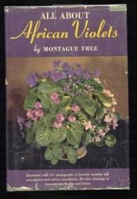 All About  African Violets. The Complete Guide to Success with Saintpaulias. by  Montague Free - Hardcover - No Other Printings Indicated - 1951 - from Ravenroost Books (SKU: 1738)
