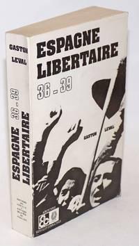 Espagne Libertaire 1936-1939: L\'oeuvre constructive de la Revolution espagnole