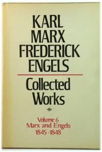 Karl Marx  Frederick Engels: Collected Works  Volume 6: Marx and Engels: 1845 48