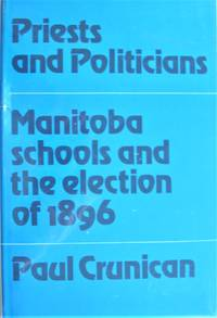 image of Priests and Politicians. Manitoba Schools and the Election of 1896