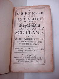 A DEFENCE OF THE ANTIQUITY OF THE ROYAL-LINE OF SCOTLAND. With a True Account When the Scots Were Govern'd by Kings in the Isle of Britain