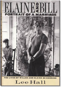 Elaine and Bill Portrait of a Marriage: The Lives of Willem and Elaine De Kooning. [Willem and Elaine DeKooning]