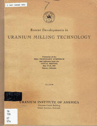 Recent Developments in URANIUM MILLING TECHNOLOGY: (1st) Symposium, May 17-18, 1957, Denver, Colorado by Mill Technology Symposium; et al - Paperback - Signed - 1957 - from Sunset Books and Biblio.com