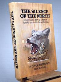 The Silence of the North by Olive A. Fredrickson - 1st Edition 1st Printing - 1972 - from Henniker Book Farm and Biblio.com
