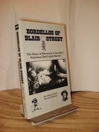 Bordellos of Blair Street: The Story of Silverton, Colorado's Notorious Red Light District