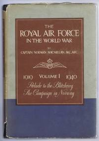 The Royal Air Force in the World War, Volume I 1919-1940: Aftermath of War, Prelude to the Blitzkrieg, The Campaign in Norway