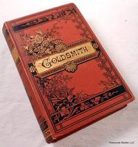 The Poetical Works of Oliver Goldsmith [Also Includes Vicar of Wakefield, The Good-Natured Man, She Stoops to Conquer]