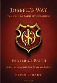 Joseph's Way : Prayer of Faith - 80 Days to Unlocking Your Power as a Father - The Call to...