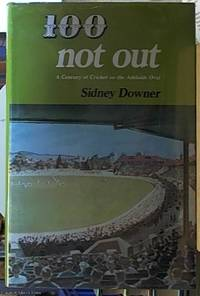image of 100 Not Out; A Century of Cricket on the Adelaide Oval