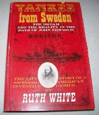 Yankee from Sweden: The Dream and the Reality in the Days of John Ericsson