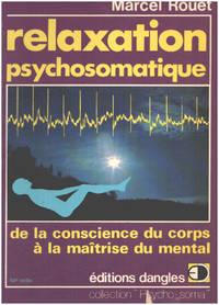 image of Relaxation Psychosomatique. De La Conscience Du Corps À La Maîtrise Du Mental