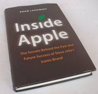 Inside Apple: The Secrets Behind the Past and Future Success of Steve Jobs's Iconic Brand