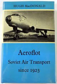 Aeroflot: Soviet Air Transport Since 1923