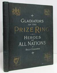 GLADIATORS OF THE PRIZE RING : OR PUGILISTS OF AMERICA AND THEIR  CONTEMPORARIES FROM JAMES J. CORBETT TO TOM HYER - WITH BIOGRAPHICAL  SKETCHES AND AUTHENTIC RECORDS OF THEIR VICTORIES AND DEFEATS, EMBRACING  ALL THE MEN OF NOTE OF ALL NATIONS....