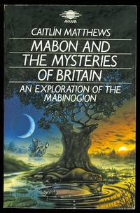 MABON AND THE MYSTERIES OF BRITAIN:  AN EXPLORATION OF THE MABINOGION.