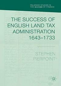 The Success of English Land Tax Administration 1643–1733 (Palgrave Studies in...