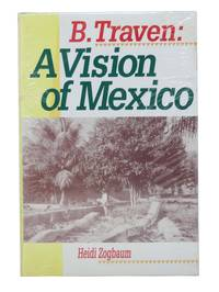 B. Traven: A Vision of Mexico