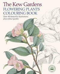 The Kew Gardens Flowering Plants Colouring Book: Over 40 Beautiful Illustrations Plus Colour Guides by Arcturus Publishing - 2015