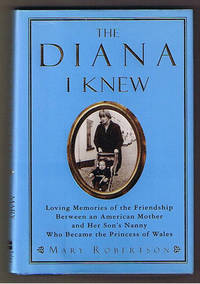 The Diana I Knew: Loving Memories of the Friendship Between an American Mother and Her Son's Nanny Who Became the Princess of Wales by Robertson, Mary - 1998
