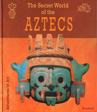 The Secret World of the Aztecs (Adventures in Art)