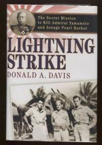 Lightning Strike ; The Secret Mission to Kill Admiral Yamamoto and Avenge  Pearl Harbor The Secret Mission to Kill Admiral Yamamoto and Avenge Pearl  Harbor