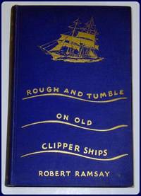 ROUGH AND TUMBLE ON OLD CLIPPER SHIPS.