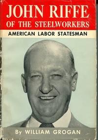 John Riffe of the Steelworkers. American Labor Statesman.
