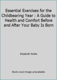 image of Essential Exercises for the Childbearing Year : A Guide to Health and Comfort Before and After Your Baby Is Born
