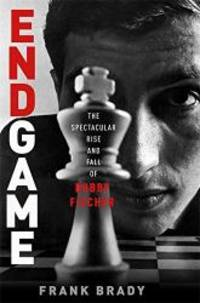 Endgame: Bobby Fischer's Remarkable Rise and Fall - From America's Brightest Prodigy to the Edge of Madness by Frank Brady - Hardcover - 2011-03-06 - from Books Express and Biblio.com
