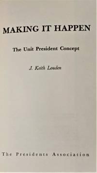 Making it Happen, the Unit President Concept