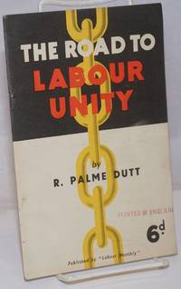 The Road to Labour Unity by  R. Palme Dutt - 1943 - from Bolerium Books Inc., ABAA/ILAB (SKU: 251847)