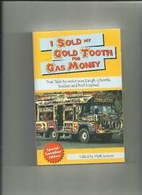 I Sold My Gold Tooth for Gas Money : True Tales to Make You Laugh, Chortle, Snicker and Feel...