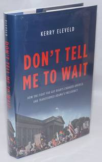 image of Don't Tell Me to Wait: how the fight for Gay Rights changed America and transformed Obama's Presidency