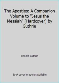 image of The Apostles: A Companion Volume to Jesus the Messiah [Hardcover] by Guthrie