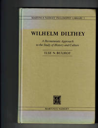 Wilhelm Dilthey: A Hermeneutic Approach to the Study of History and Culture (Martinus Nijhoff Philosophy Library)