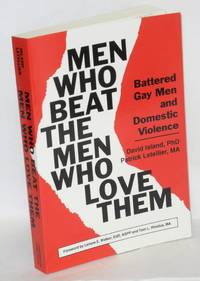 image of Men who beat the men who love them; battered gay men and domestic violence