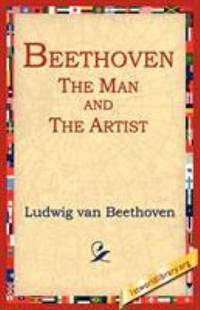 Beethoven : The Man and the Artist, as Revealed in His Own Words