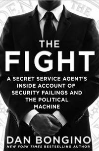 The Fight : A Secret Service Agent's Inside Account of Security and the New Ruling Class by Dan Bongino - Hardcover - 2016 - from ThriftBooks and Biblio.com