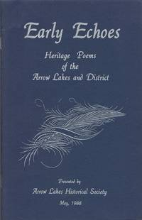 Early Echoes: Heritage Poems of the Arrow Lakes and District by Various Poets - 1988