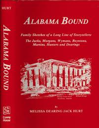 Alabama Family Sketches of a Long Line of Storytellers: The Jacks, Morgans, Wymans, Boyntons, Martins, Hunters, and Dearings