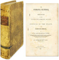 The Indiana Justice, A Treatise on the Jurisdiction, Authority..