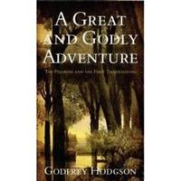 A GREAT AND GODLY ADVENTURE The Pilgrims & the Myth of the First  Thanksgiving