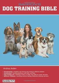 Barron's Dog Training Bible (Barron's Dog Bibles) (B.E.S. Dog Bibles)