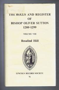 The Rolls and Register of Bishop Oliver Sutton 1280-1299, Vol VIII. Publications of the Lincoln Record Society Volume 76