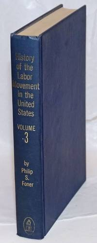 History of the labor movement in the United States: vol. 3: the policies and practices of the American Federation of Labor, 1900-1909