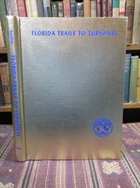 Florida Trails to Turnpikes, 1914-1964 by Kendrick, Bayard - 1964