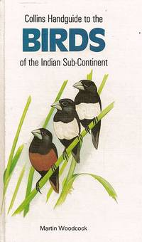 Collins Handguide to the Birds of the Indian Sub-Continent. Including India, Pakistan,...