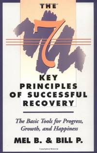 The 7 Key Principles of Successful Recovery: The Basic Tools for Progress, Growth and Happiness