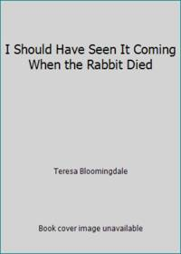 image of I Should Have Seen It Coming When the Rabbit Died